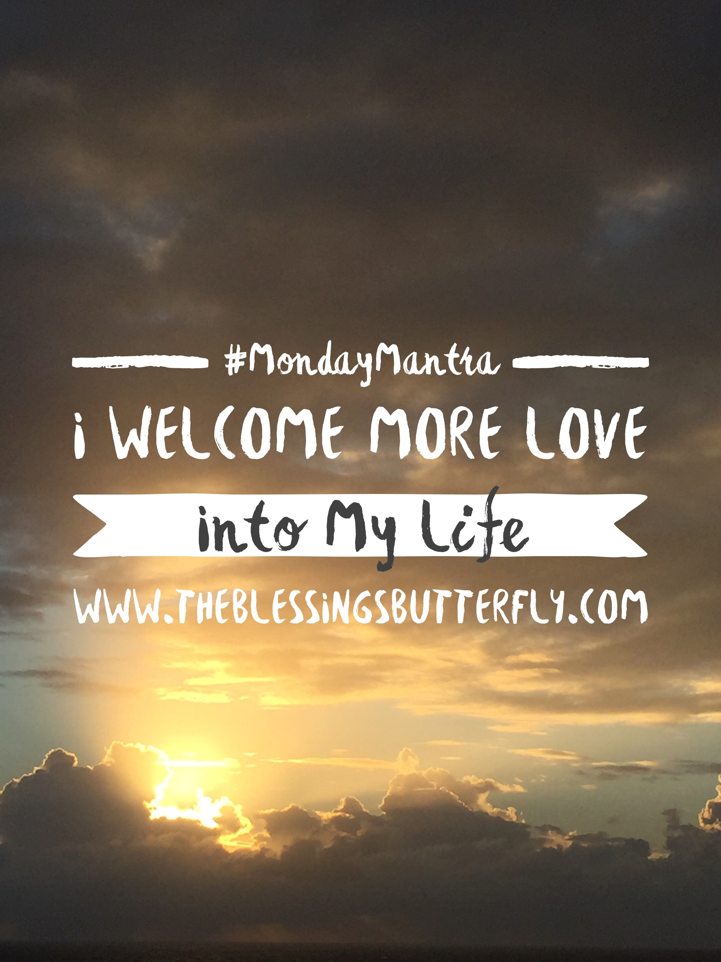 #MondayMantra I Welcome More Love Into My Life, The Blessings Butterfly